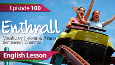 Daily Video Vocabulary Episode 100 – Enthrall