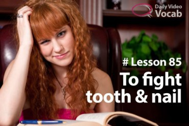 English Lesson 85 – To fight tooth and nail – Daily video vocabulary