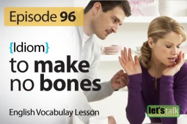 To make no bones ( idiom) – # 102 Daily Video Vocabulary.