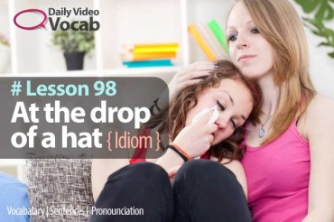 Lesson 98 – At the drop of a hat – Daily Video Vocabulary