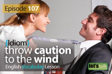Thow caution at the wind – English vocabulary lesson # 107
