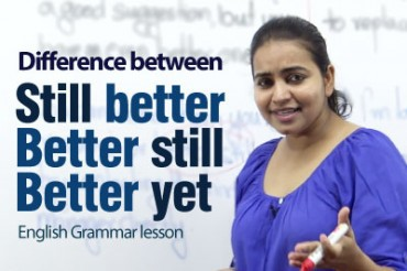 Difference between 'Still better', 'Better still' & 'Better yet'