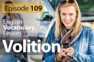 Volition – English Vocabulary Lesson # 109 – Free English Lesson