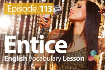 Entice – English Vocabulary Lesson # 113