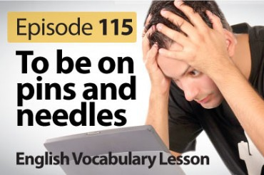 To be on pins and needles – English Vocabulary Lesson # 115