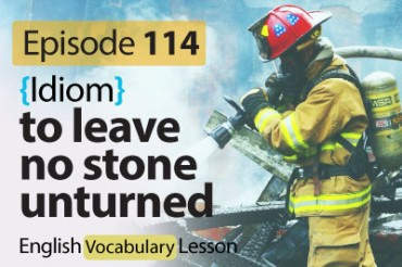 To leave no stone unturned ( idiom) – English Vocabulary Lesson # 114