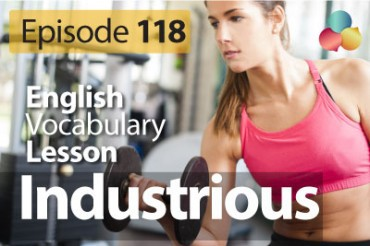 Industrious – English Vocabulary Lesson # 118