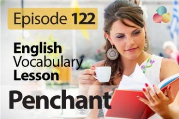 Penchant – English Vocabulary Lesson # 122