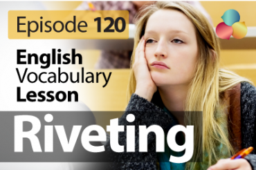Riveting – English Vocabulary Lesson # 120