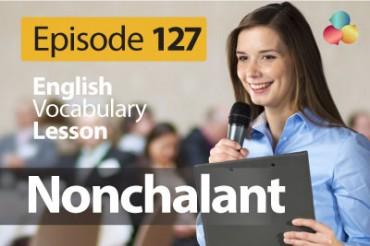Nonchalant – English Vocabulary Lesson # 126