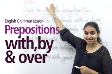 Using prepositions – 'With', 'Over' & 'By'