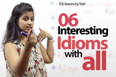 06 idioms with 'ALL' you would like to use in your daily conversation.