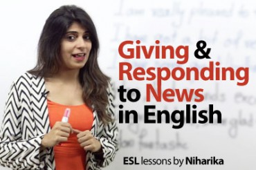 Giving and Responding to news in English.