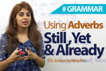 Adverbs those often cause difficulty –  still, yet, and already.
