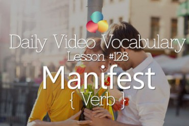 English Vocabulary Lesson  # 128 – Manifest- (verb)