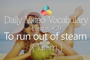English Vocabulary Lesson # 129 – To run out of steam