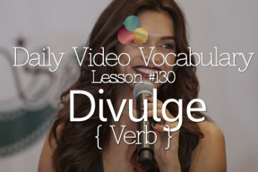 English Vocabulary Lesson # 130 – Divulge (Verb)