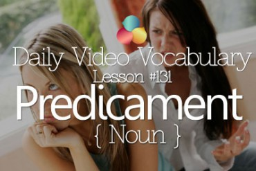 English Vocabulary Lesson # 131 – Predicament – Verb