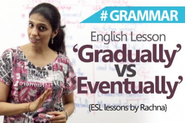 Difference between 'Gradually' & 'Eventually'