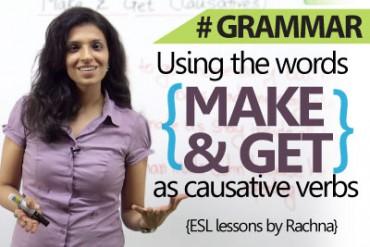 Using 'Make' & 'Get' as causative verbs.