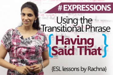Using 'Having Said That' (Transitional Phrase)