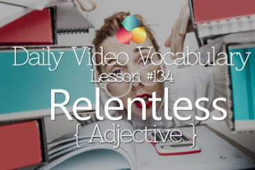 English Vocabulary Lesson # 134 – Relentless ( Adjective & Adverb)