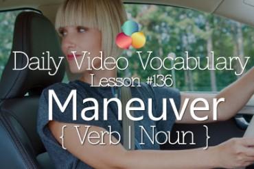English Vocabulary Lesson # 136 – Maneuver ( Verb / Noun)