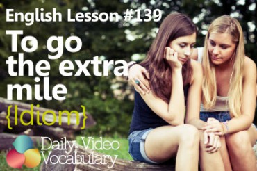 English Vocabulary Lesson # 139 – To go the extra mile (Idiom)