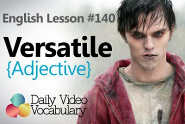 English Vocabulary Lesson #140 – Versatile ( Adjective)