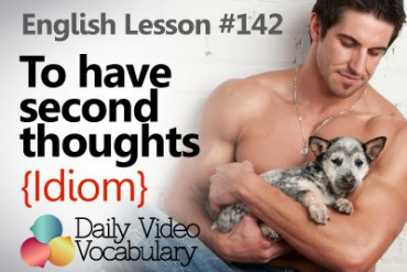 English Vocabulary Lesson #142 – To have second thoughts (Idiom)