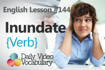 English Vocabulary Lesson # 144 – Inundate (Verb)