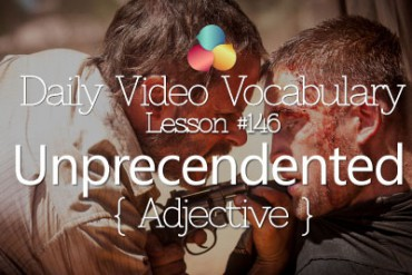 English Vocabulary Lesson # 146 – Unprecedented (Adjective)