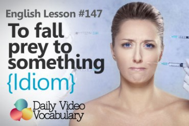 English Vocabulary Lesson # 147 – To fall prey to something  (Idiom)