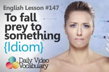 English Vocabulary Lesson # 147 – To fall prey to something  (Idiom)