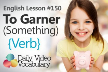 English Vocabulary Lesson # 150 –  To Garner (verb)