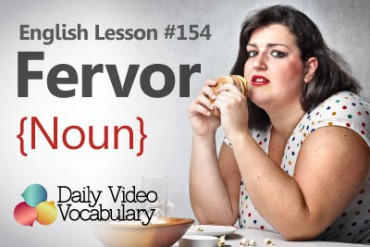 English Vocabulary Lesson # 154 –  Fervor (Noun)