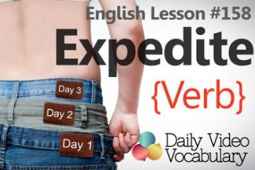 English Vocabulary Lesson # 158 – To Expedite (verb)