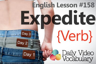 English Lesson # 158 – To Expedite (verb) - Learn English