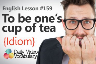 English Vocabulary Lesson # 159 – To be one's cup of tea (Idiom)