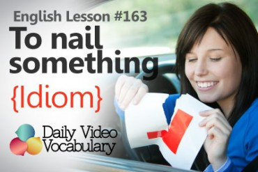 English Vocabulary Lesson # 163 – To nail something (Idiom)