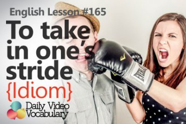 English Vocabulary Lesson # 165 – To take something in one's stride (Idiom)