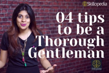 4 tips to be a 'Thorough gentleman'