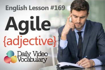English Vocabulary Lesson # 169– Agile (adjective)