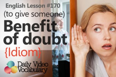 English Lesson # 170– To give benefit of doubt (Idiom)