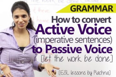 Converting Active voice (Imperative sentences) to Passive voice
