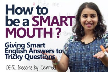 How to be a smart mouth?