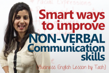 Smart ways to improve your Non-Verbal communications skills.