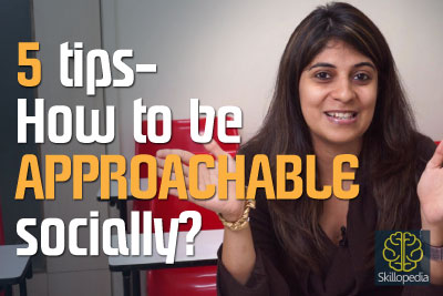 How to look approachable socially, communicate effectively and develop your personality