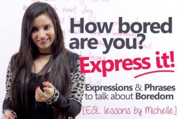 08 Interesting phrases to express 'Being Bored'