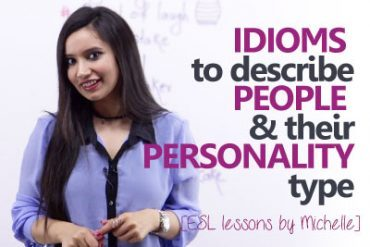 Idioms to describe people and their personality type.
